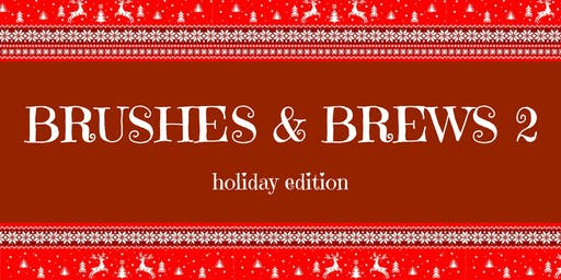 Brushes & Brews 2: Holiday Edition