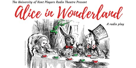 Alice in Wonderland Radio Play by the University of Kent Players tickets