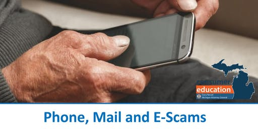 Phone, Mail & E-Scams with Michigan Attorney General Office of Consumer Education