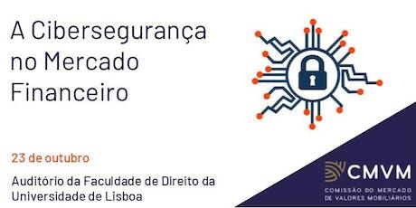 """Seminário """"A Cibersegurança no Mercado Financeiro"""" bilhetes"""