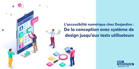 L'accessibilité numérique chez Desjardins : De la conception avec système de design jusqu'aux  tests utilisateurs. (Mtl)  billets