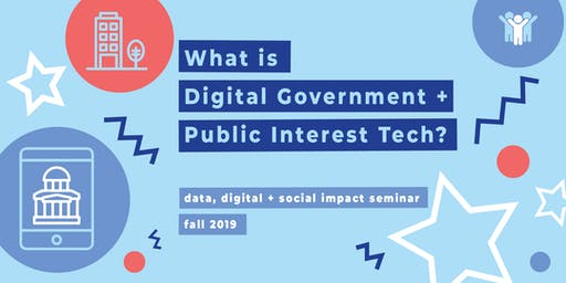What is Digital Government + Public Interest Tech?