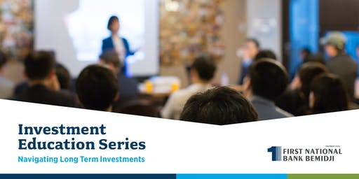 Investment Education Series:  Navigating Long Term Investments