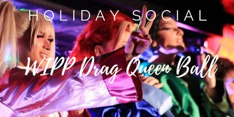 Holiday Social - A WIPP Drag Queen Ball tickets