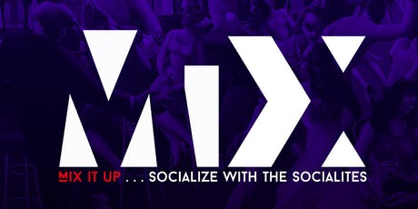 MiX [Mix It Up . . .Socialize with the Socialites]  tickets