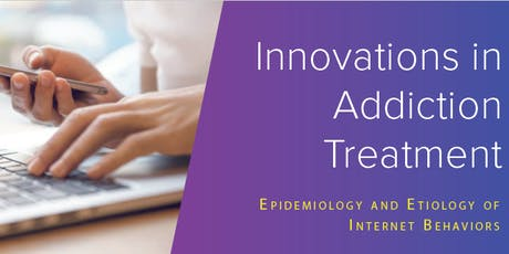 Innovations in Addiction Treatment: Epidemiology and Etiology of Internet Behaviors tickets