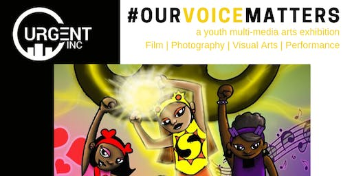 Our Voice Matters: Youth Multi-Media Arts Exhibition