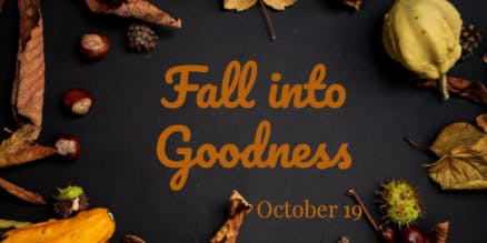 Fall into Goodness on October 19!