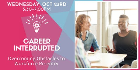 Career Interrupted: Overcoming Obstacles to Workforce Re-entry  tickets