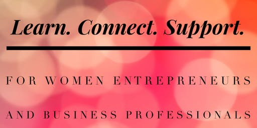 Learn. Connect. Support. for women entrepreneurs and business professionals