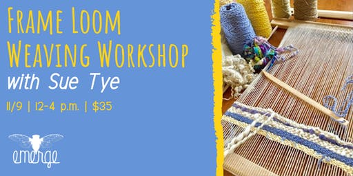 Frame Loom Weaving Workshop with Sue Tye
