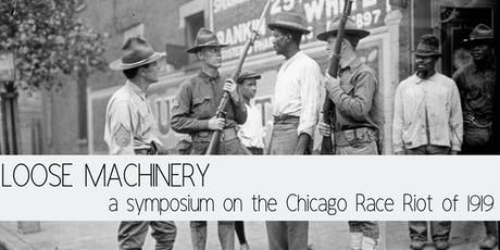 Loose Machinery: A Symposium on the Chicago Race Riot of 1919 tickets
