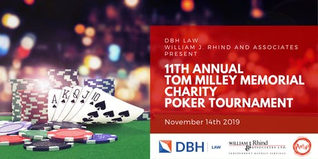 11th Annual Tom Milley Memorial Charity Poker Tournament											   hosted by DBH Law and William J. Rhind & Associates  tickets