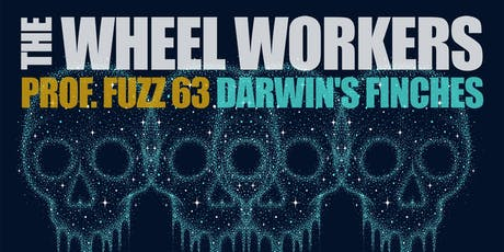 The Wheel Workers, Prof. Fuzz 63, Darwin's Finches tickets