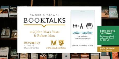 Better Together: Book Talk with Dr. John Mark Yeats & Dr. Robert Matz tickets