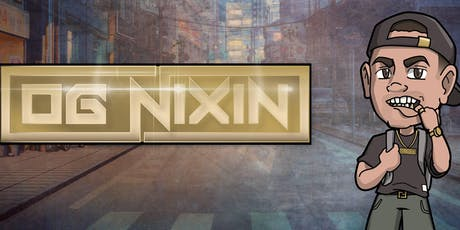 OG Nixin tickets