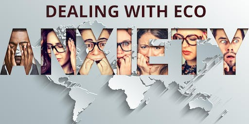 Talk : Dealing with Eco-Anxiety - How to Feel Better in a World of Overwhel