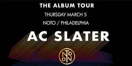 AC Slater @ Noto Philly March 5 tickets