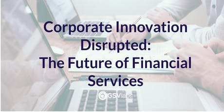 Corporate Innovation Disrupted: The Future of Financial Services tickets