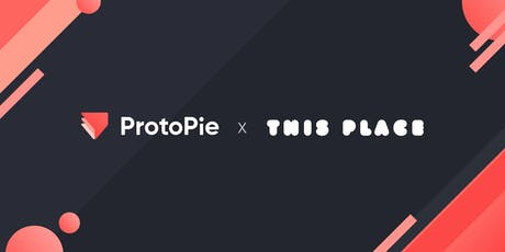 ProtoPie x This Place: Interactive Prototyping For The Future meetup tickets