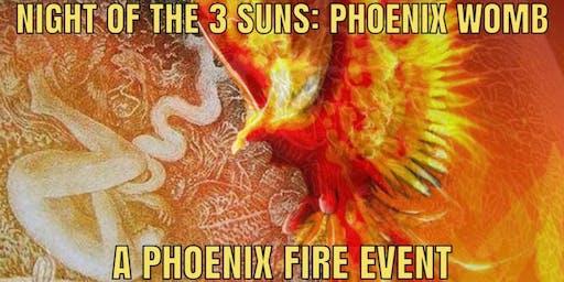 Night of the 3 Suns: Phoenix Womb -- A Phoenix Fire Event