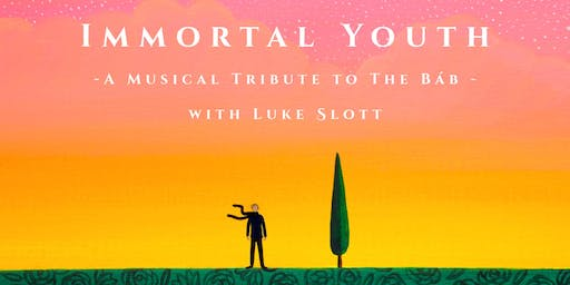 Immortal Youth: A Musical Tribute to the Báb with Luke Slott [Free Event]