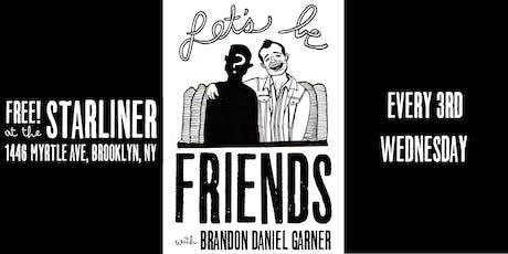 Let's Be Friends - Free comedy in Bushwick! tickets