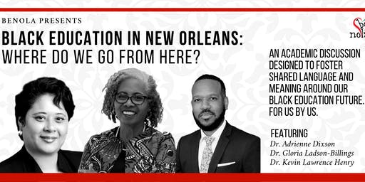 BLACK EDUCATION IN NEW ORLEANS: WHERE DO WE GO FROM HERE?