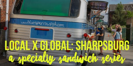 Local x Global: Sharpsburg (a specialty sandwich series) tickets