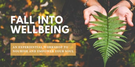 FALL INTO WELLBEING  an experiential workshop to nourish & empower your soul tickets