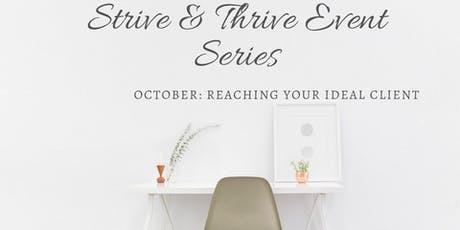 Strive & Thrive Event Series: Oct : Reaching your Ideal client tickets