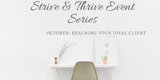 Strive & Thrive Event Series: Oct : Reaching your Ideal client