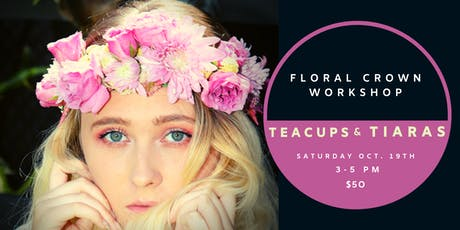 Teacups & Tiaras - Hands-on workshop crafting floral crowns & teacups tickets
