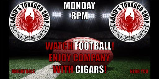Every Monday!!  Watch Football & Enjoy Cigars!!