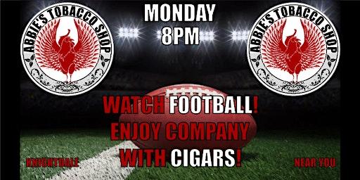 Every Monday!!  Watch Football & Enjoy Cigars!!