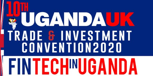 10th Anniversary UK-Uganda Trade & Investment Convention | UGANDA FINTECH