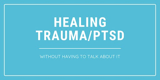 Healing PTSD/Trauma Without Having To Talk About It