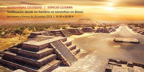 """Audiovisual coloquio """"Teotihuacán: donde los hombres se convertían en dioses"""" entradas"""