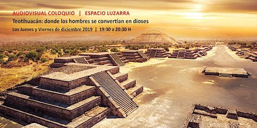 """Audiovisual coloquio """"Teotihuacán: donde los hombres se convertían en dioses"""""""