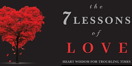 The Seven Lessons of Love: Heart Wisdom for Troubling Times WORKSHOP tickets