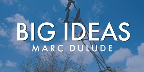 Big Ideas: Marc Dulude tickets