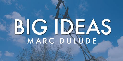 Big Ideas: Marc Dulude