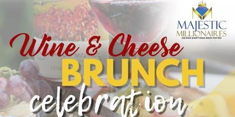 Cheese and Wine Brunch Celebration  - Majestic Millionaires, Inc. tickets