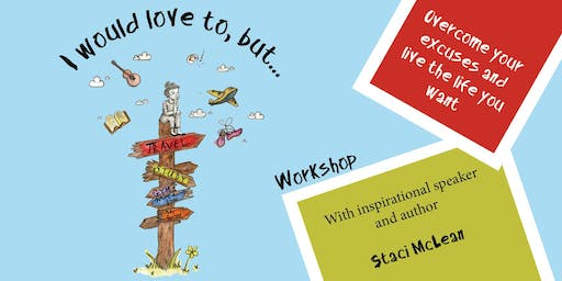 PRACTICAL WORKSHOP: I would love to, but…, Overcome your excuses and live the life you want