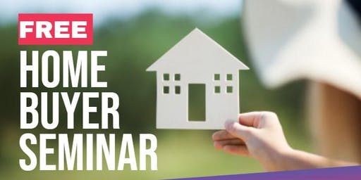 Free Home Buyer Seminar: Purchase a home with ZERO to little money down!