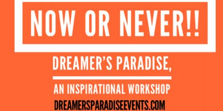 Dreamer's Paradise - Now or Never! An INspirational Workshop tickets