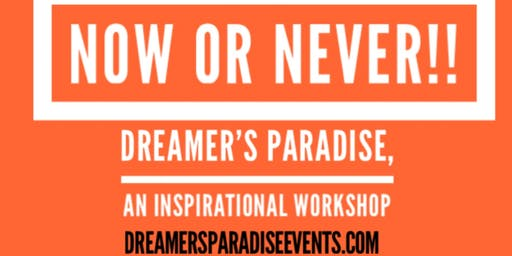 Dreamer's Paradise - Now or Never! An INspirationa