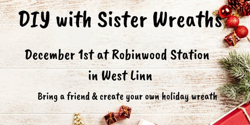Sister Wreaths DIY Class in West Linn