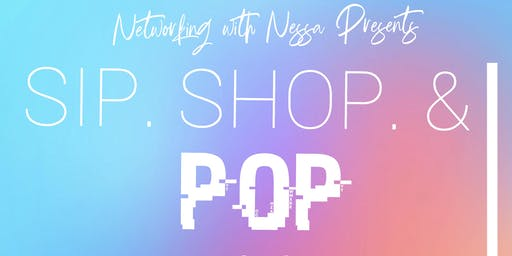 Sip. Shop. & Pop