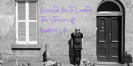 Essential Oils to Counter the Stresses of Modern Life